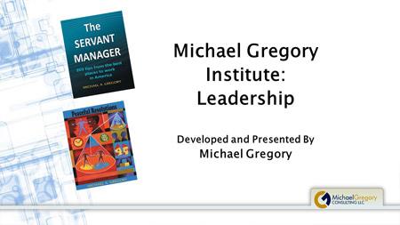 Michael Gregory Institute: Leadership
