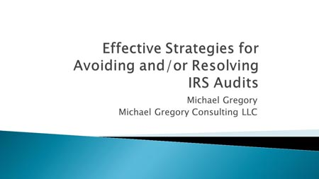 Effective Strategies for Avoiding and/or Resolving IRS Audits